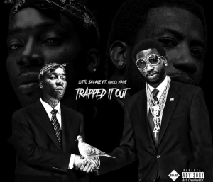 Lotto Savage - Trapped It Out ft Gucci Mane